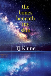 The Bones Beneath My Skin - T.J. Klune