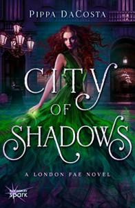 City of Shadows: A London Fae Novel - Pippa DaCosta