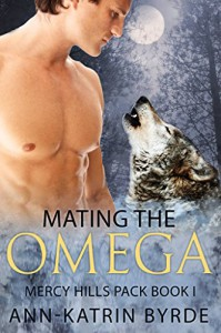 Mating the Omega (MM Gay Shifter Mpreg Romance) (Mercy Hills Pack Book 1) - Ann-Katrin Byrde