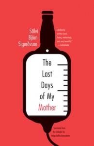 The Last Days of My Mother - Solvi Bjorn Sigurdsson, Helga Soffia Einarsdottir