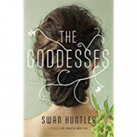 The Goddesses: A Novel - Swan Huntley