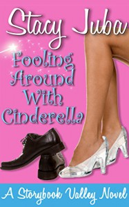 Fooling Around With Cinderella (Storybook Valley 1) - Stacy Juba