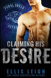 Claiming His Desire (Feral Breed Motorcycle Club) - Ellis Leigh