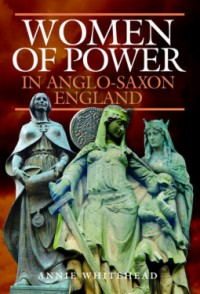 Women of Power in Anglo-Saxon England - Annie Whitehead