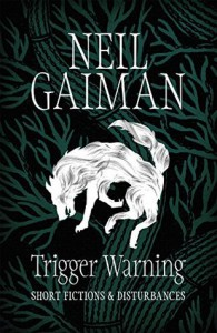 Trigger Warning: Short Fictions and Disturbances - Neil Gaiman