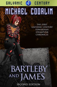 Bartleby and James: Edwardian Steampunk Chronicle (Galvanic Century Book 1) - Michael Coorlim