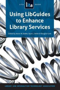 Using Libguides to Enhance Library Services: A Lita Guide - Library and Information Technology Association