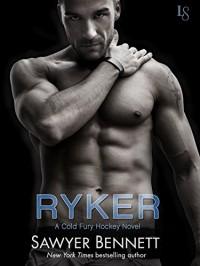Ryker: A Cold Fury Hockey Novel (Carolina Cold Fury Hockey) - Sawyer Bennett