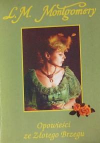Opowieści ze Złotego Brzegu - Joanna Kazimierczyk, L.M. Montgomery
