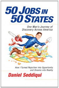 50 Jobs in 50 States: One Man's Journey of Discovery Across America - Daniel Seddiqui
