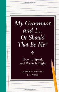 My Grammar and I... Or Should That Be Me?: How to Speak and Write It Right - Caroline Taggart, J.A. Wines