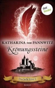 Das helle Kind I - Krönungssteine: Roman - Katharina v. Pannwitz