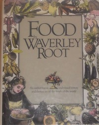 Food by Waverley Root: An Authoritative and Visual History and Dictionary of the Foods of the World - Waverley Root