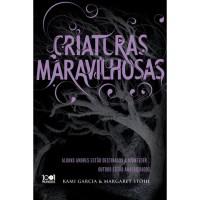 Criaturas Maravilhosas  - Kami Garcia, Margaret Stohl