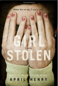 Girl, Stolen (Christy Ottaviano Books) - April Henry