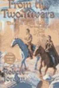 From the Two Rivers: The Eye of the World, Part 1 (Wheel of time, #1-1) - Robert Jordan