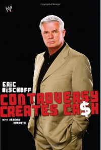 Controversy Creates Cash - Eric Bischoff, Jeremy Roberts