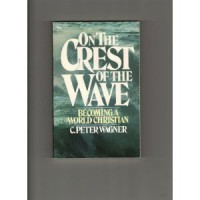 On the Crest of the Wave: Becoming a World Christian - C. Peter Wagner