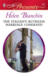 The Italian's Ruthless Marriage Command - Helen Bianchin
