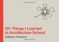 101 Things I Learned in Architecture School - Matthew Frederick