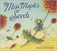 Miss Maple's Seeds - Eliza Wheeler