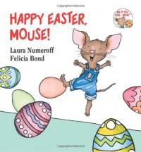 Happy Easter, Mouse! - Laura Joffe Numeroff, Felicia Bond
