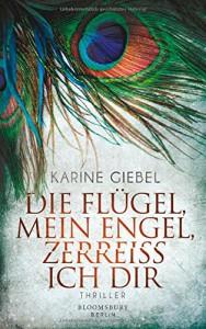 Die Flügel, mein Engel, zerreiß ich dir: Thriller - Karine Giebel, Eliane Hagedorn, Bettina Runge