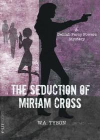 The Seduction of Miriam Cross - Wendy Tyson
