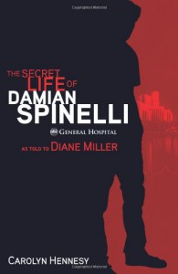 The Secret Life of Damian Spinelli: As Told To Diane Miller - Carolyn Hennesy, Diane Miller