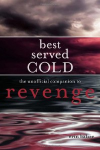 Best Served Cold: The Unofficial Companion to Revenge - Erin Balser