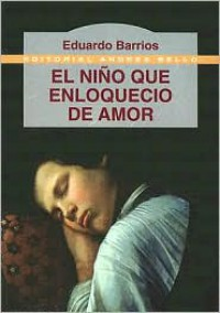 El niño que enloqueció de amor - Eduardo Barrios