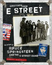 Greetings from E Street: The Story of Bruce Springsteen and the E Street Band - Robert Santelli, Bob Santelli