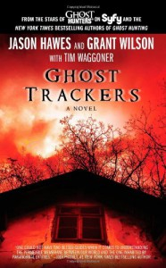 Ghost Trackers - Jason Hawes, Grant Wilson, Tim Waggoner