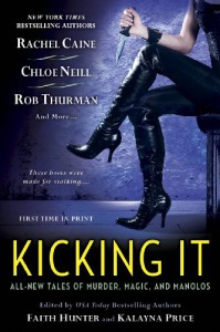 Kicking It - Shannon K. Butcher, Rob Thurman, Chris Marie Green, Lucienne Diver, Christina Henry, Rachel Caine, Kalayna Price, Chloe Neill, Faith Hunter