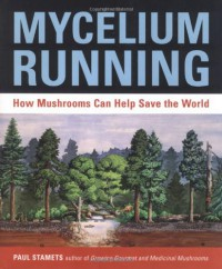 Mycelium Running: How Mushrooms Can Help Save the World - Paul Stamets