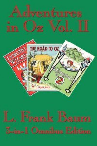 Adventures in Oz Vol. II: Dorothy and the Wizard in Oz, The Road to Oz, The Emerald City of Oz - L. Frank Baum
