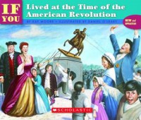 If You Lived At The Time Of The American Revolution - Kay  Moore, Daniel O'Leary