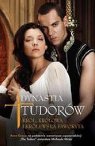 Dynastia Tudorów: Król, królowa i królewska faworyta - Alina Patkowska, Anne Gracie, Michael Hirst