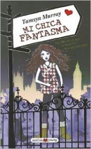 Mi chica fantasma - Tamsyn Murray, Patricia Tamsyn