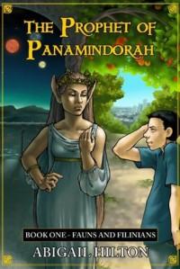 Fauns and Filinians (Prophet of Panamindorah #1) - Abigail Hilton