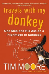 Travels with My Donkey: One Man and His Ass on a Pilgrimage to Santiago - Tim Moore