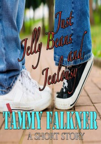Just Jelly Beans and Jealousy - Tammy Falkner