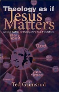 Theology as If Jesus Matters: An Introduction to Christianity's Main Convictions - Ted Grimsrud