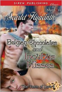 Belgian Chocolates and Incubus Kisses - Scarlet Hyacinth
