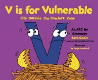 V is for Vulnerable: Life Outside the Comfort Zone: An ABC for Grownups - Seth Godin