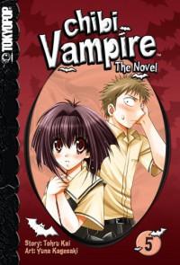 Chibi Vampire: The Novel Volume 5 - Tohru Kai, Yuna Kagesaki
