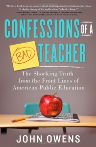 Confessions of a Bad Teacher: The Shocking Truth from the Front Lines of American Public Education - John Owens
