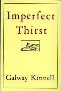 Imperfect Thirst - Galway Kinnell