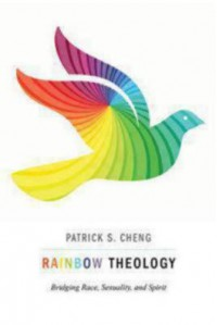 Rainbow Theology: Bridging Race, Sexuality, and Spirit - Patrick S. Cheng
