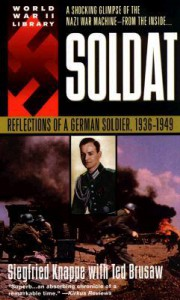 Soldat: Reflections of a German Soldier, 1936-1949 - Siegfried Knappe, Ted Brusaw
